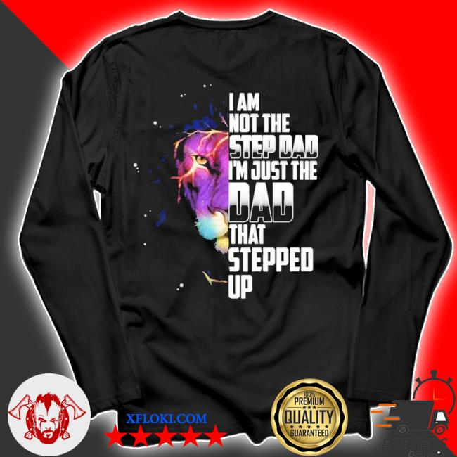 Lion I'm not the step dad I'm just the dad stepped up happy fathers day gift for dad new 2021 s longsleeve