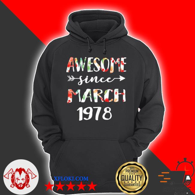 March girls 1978 birthday 43 year awesome since 1978 s hoodie