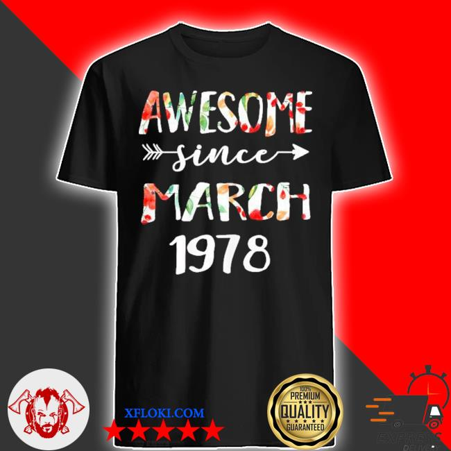 March girls 1978 birthday 43 year awesome since 1978 shirt