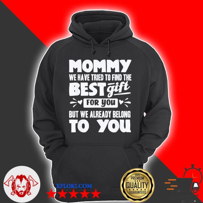 Mommy we have tried to find the best gift for you but we already belong to you new 2021 s hoodie
