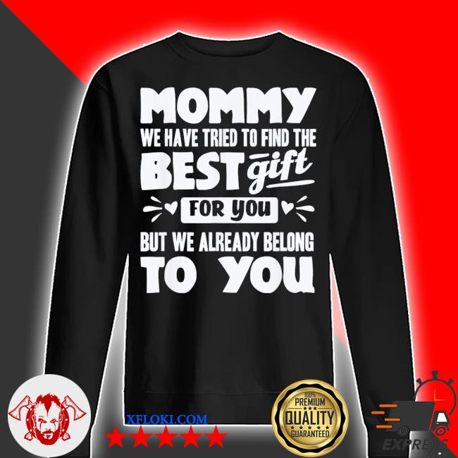 Mommy we have tried to find the best gift for you but we already belong to you new 2021 s sweater