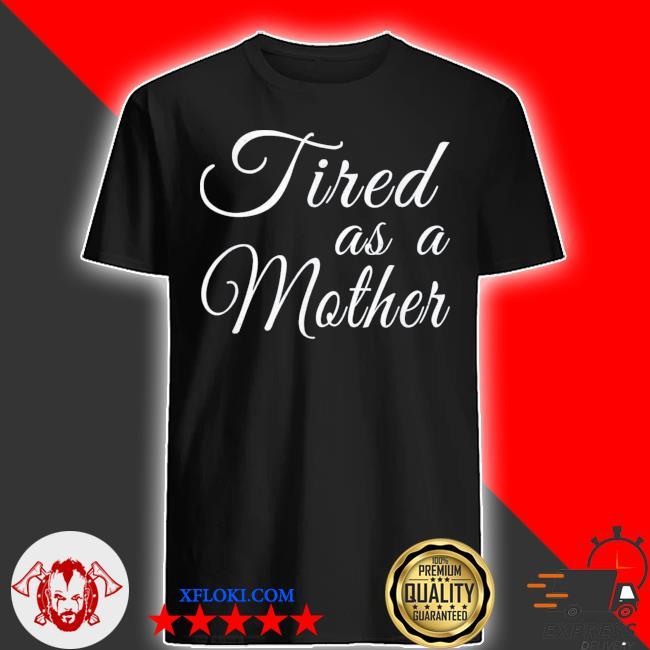 Tired as a Mother Tired Mom Mom Shirt Motherhood -