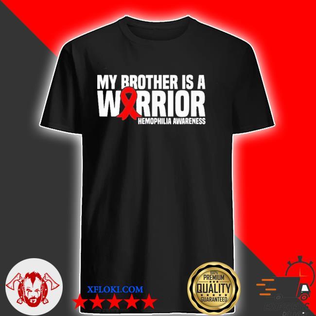 My brother is a warrior hemophilia awareness new 2021 shirt