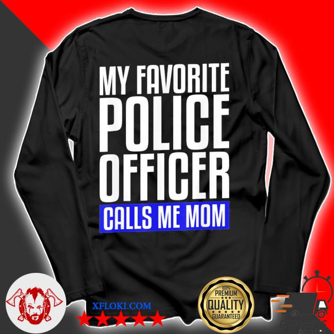 My favorite police officer calls me mom new 2021 s longsleeve