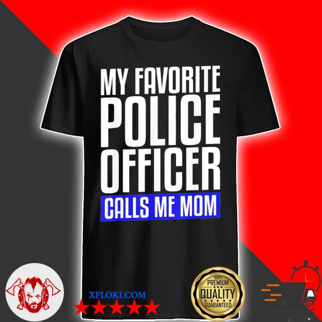 My favorite police officer calls me mom new 2021 shirt