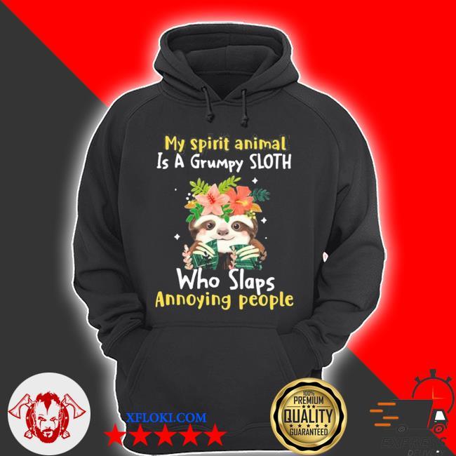 My spirit animal is a grumpy sloth who slaps annoying people flower sloth lover new 2021 s hoodie