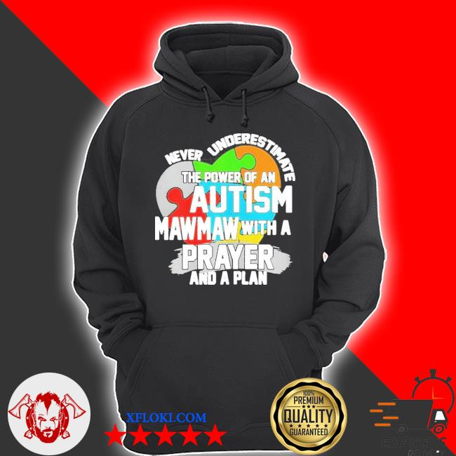 Never underestimate the power of an autism mawmaw s hoodie