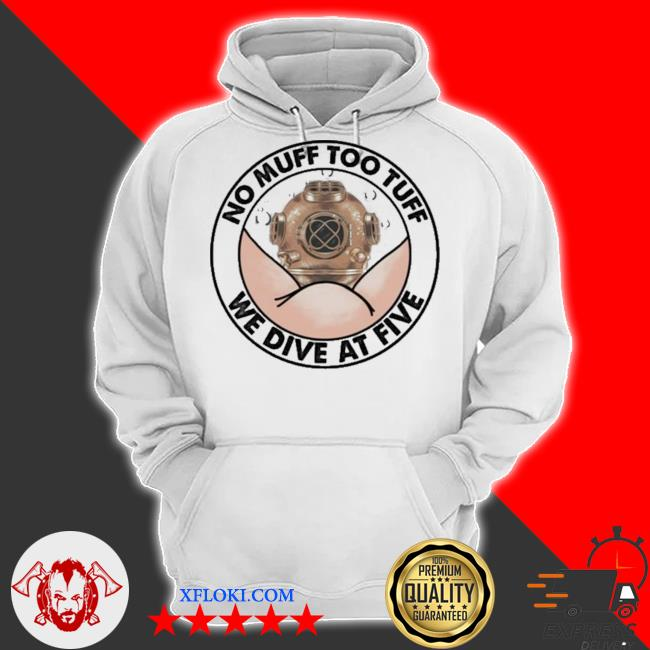 No muff too tuff we dive at five new 2021 s hoodie