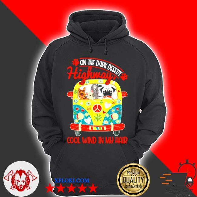 On the dark desert highway cool wind in my hair dogs s hoodie