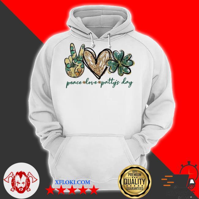 Peace love patty's day love patty s hoodie