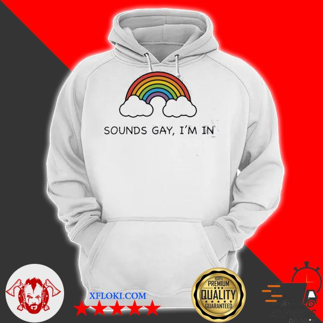 Rainbow sounds gay I'm in new 2021 s hoodie