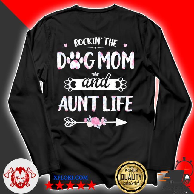 Rockin the dog mom and aunt life dog love new 2021 s longsleeve