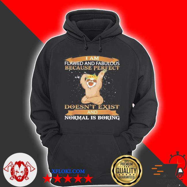sloth and fabulous because perfect doesn't exist and normal is boring s hoodie