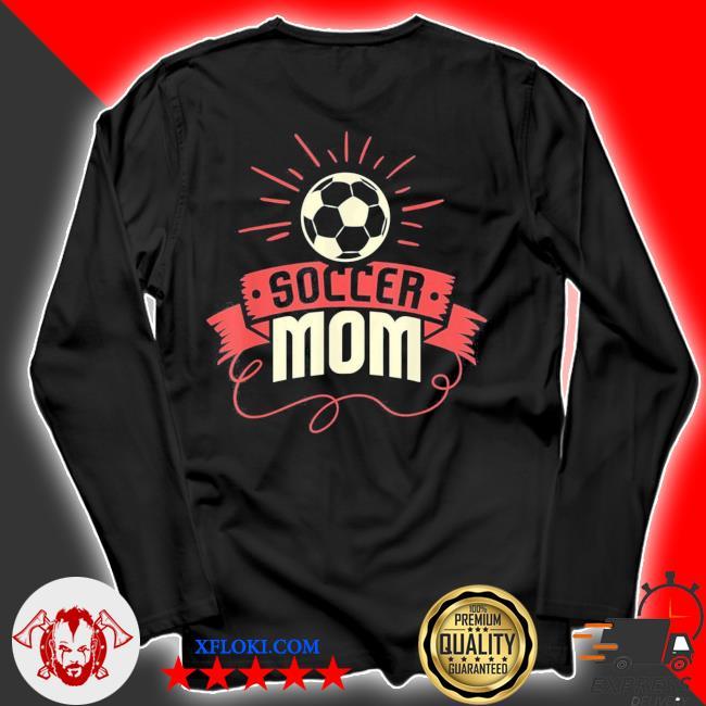 Soccer mom I funny women's soccer mom nwew 2021 s longsleeve