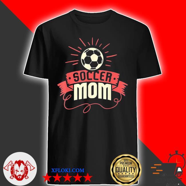 Soccer mom I funny women's soccer mom nwew 2021 shirt