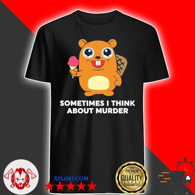 Sometimes I think about murder new 2021 shirt