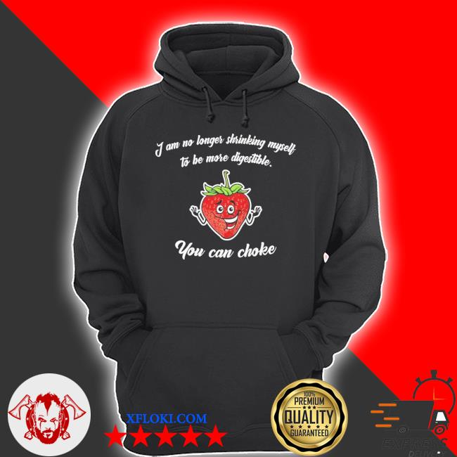 Strawberry I am no longer shrinking myself to be more digestible you can choke s hoodie