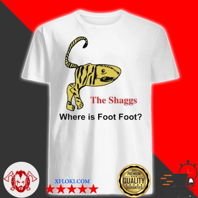 The shaggs where is foot foot new 2021 shirt