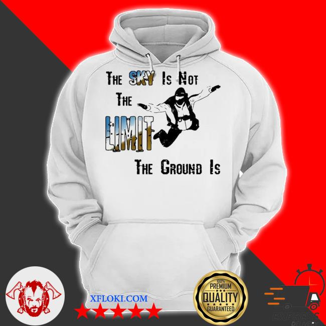 The sky is not the limit the ground is skydiving new 2021 s hoodie