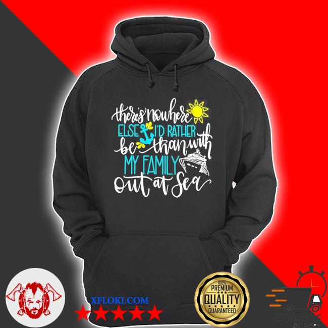 There's nowhere else I'd rather be than with m family out at sea new 2021 s hoodie