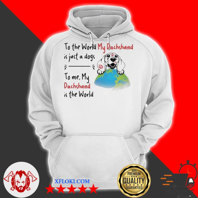 To the world my Dachshund is just a dogs to me my Dachshund is the world new 2021 s hoodie