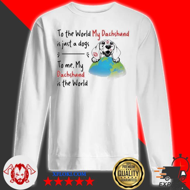 To the world my Dachshund is just a dogs to me my Dachshund is the world new 2021 s sweatshirt
