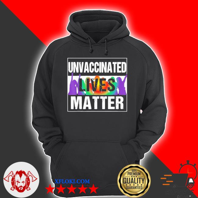 Unvaccinated lives matter new 2021 s hoodie