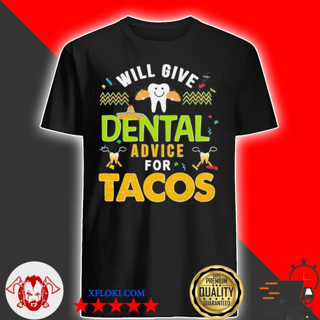 Will give dental advice for tacos new 2021 shirt