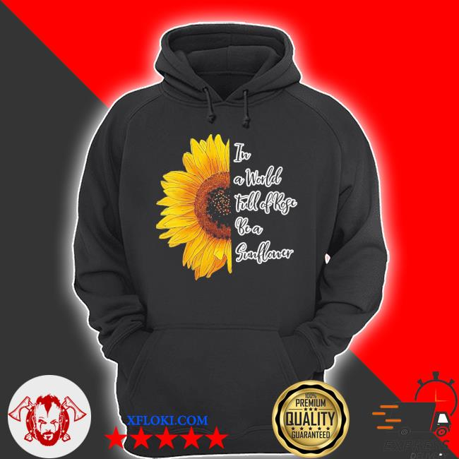 Womens in a world full of roses be a sunflower new 2021 s hoodie