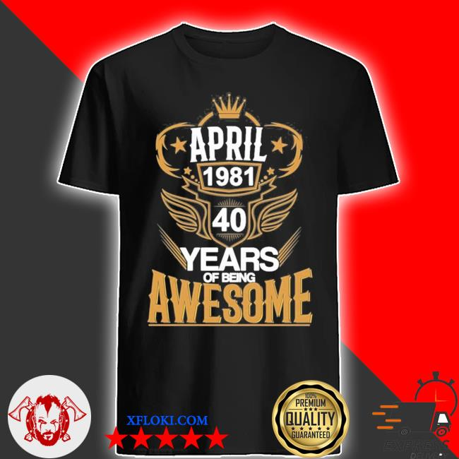 40th birthday fun born 1981 new 2021 shirt