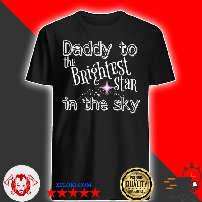 Angel baby dad daddy to the brightest star in the sky shirt