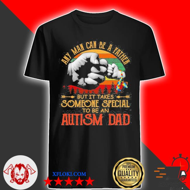 Any man can be a father but it takes someone special to be an autism dad puzzle piece ribbon fist bump shirt
