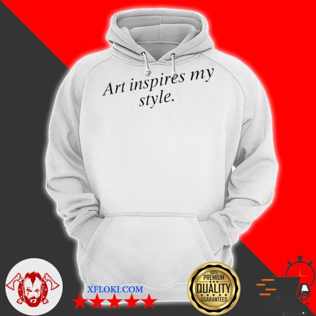 Art inspires my style s hoodie