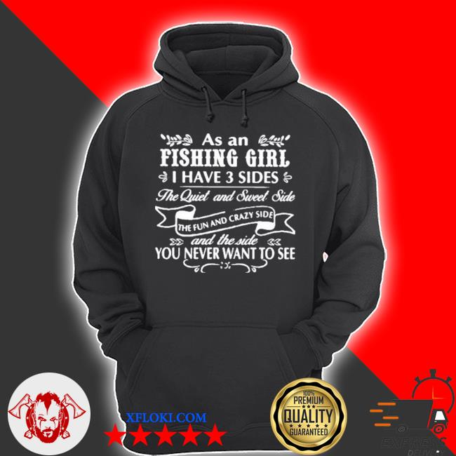 As an fishing girl I have 3 sides the quiet and sweet side you never want to see s hoodie