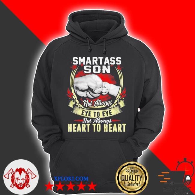 Asshole father and smartass son not always eye to eye but always heart to heart s hoodie