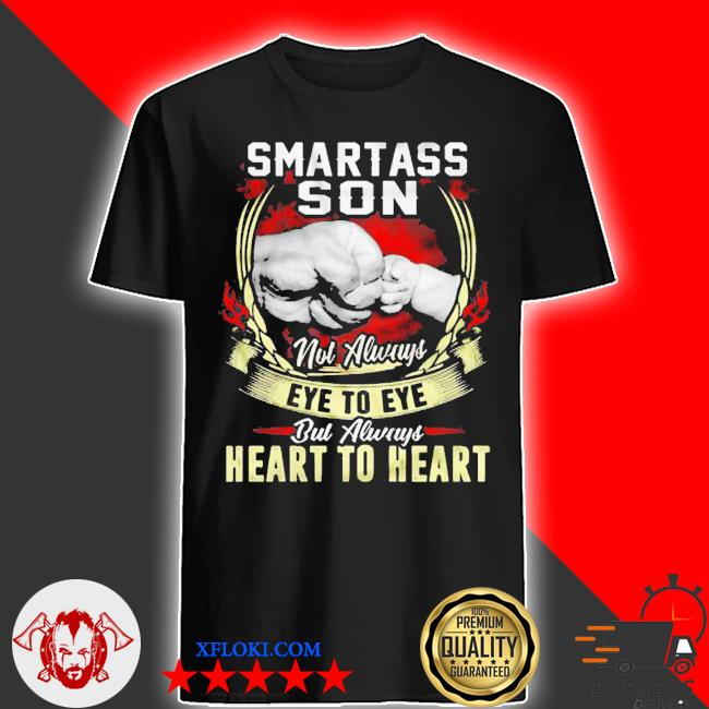 Asshole father and smartass son not always eye to eye but always heart to heart shirt