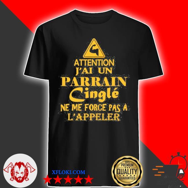 Attention j'aI un parrain cingle ne me force pas a l'appeler father's day triangle shirt