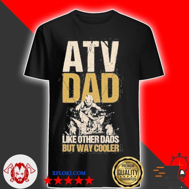 Atv dad like other dads but way cooler quad vintage motor shirt