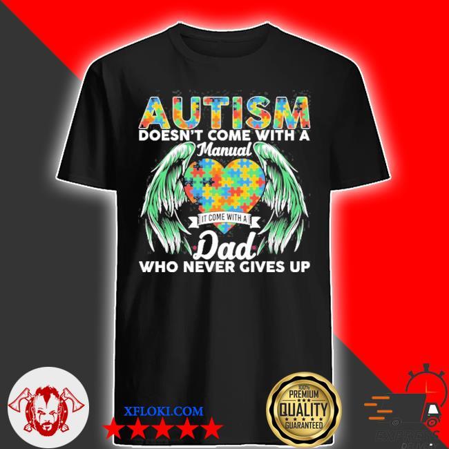 Autism awareness autism dad never give up shirt