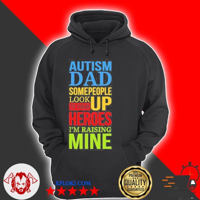 Autism dad people look up their heroes raising mine s hoodie