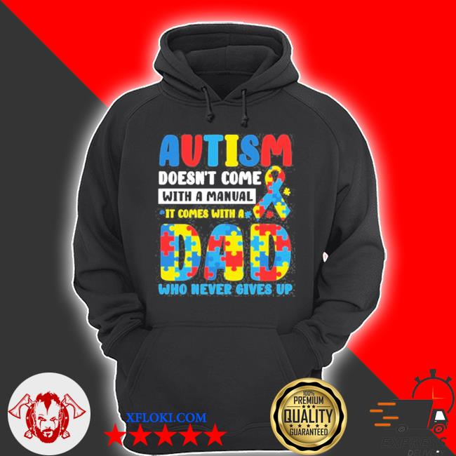 Autism doesn't come with manual it comes with a dad who never gives up puzzle piece ribbon s hoodie