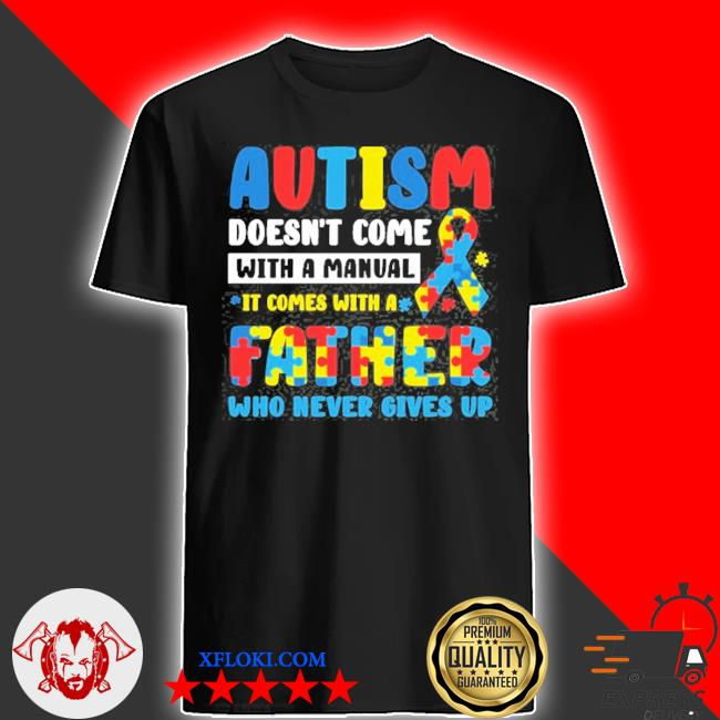 Autism doesn't come with manual it comes with a father who never gives up puzzle piece ribbon shirt