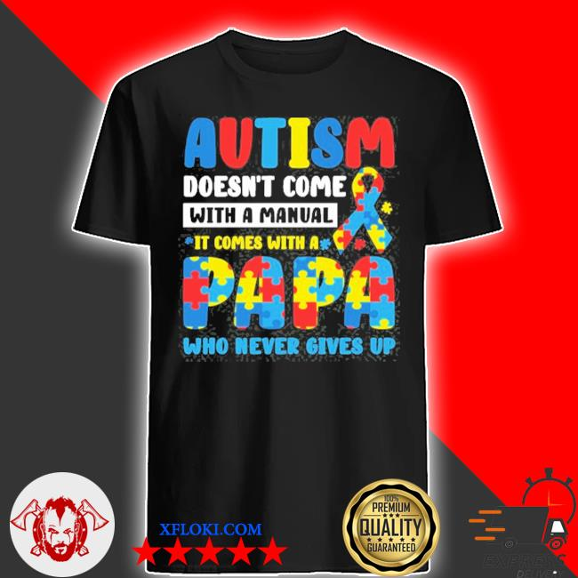 Autism doesn't come with manual it comes with a papa who never gives up puzzle piece ribbon shirt