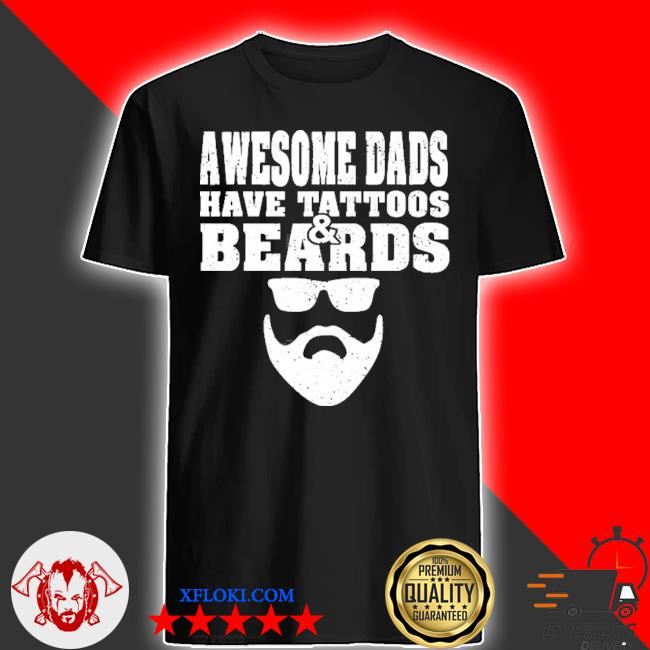 Awesome dads have tattoos and beards vintage father's day shirt