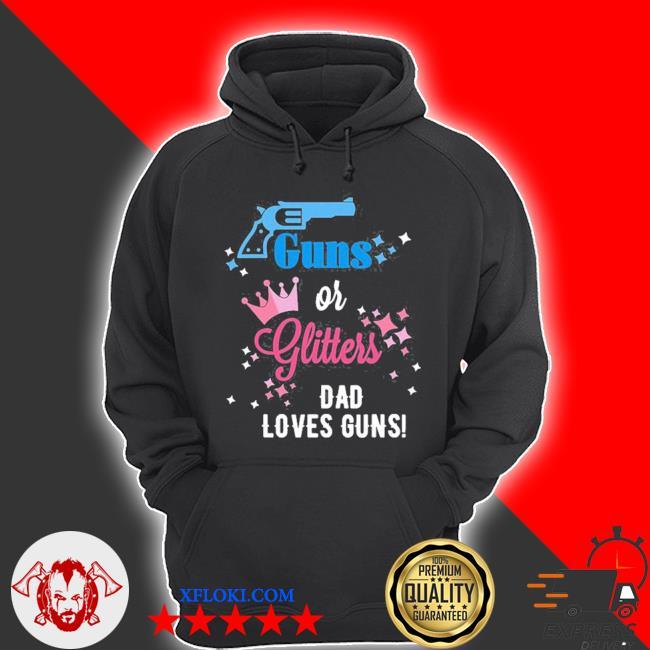 Baby gender reveal guns or glitters dad loves guns s hoodie