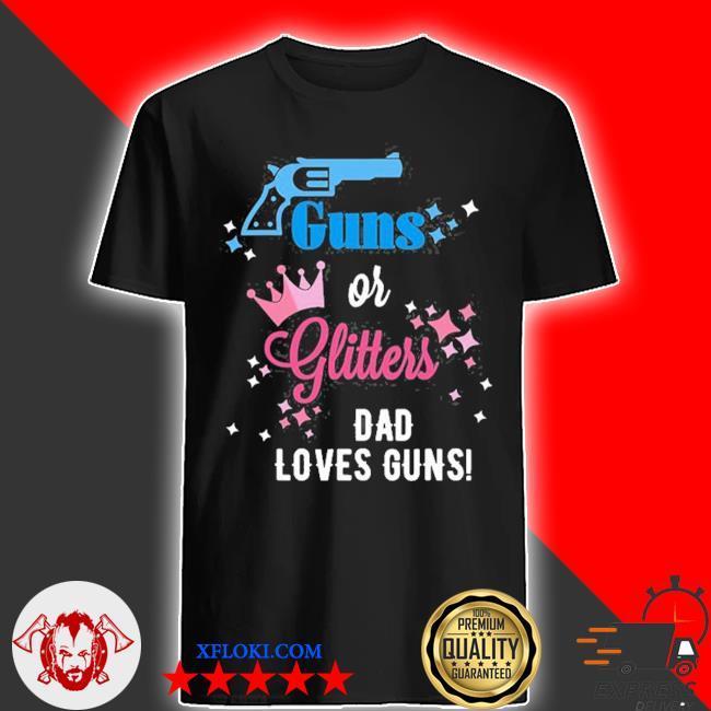 Baby gender reveal guns or glitters dad loves guns shirt
