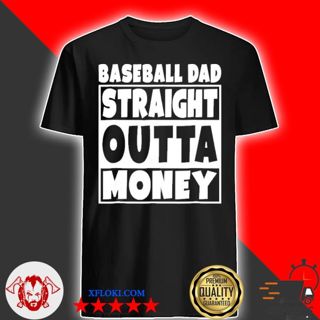 Baseball dad straight out of money funny father shirt
