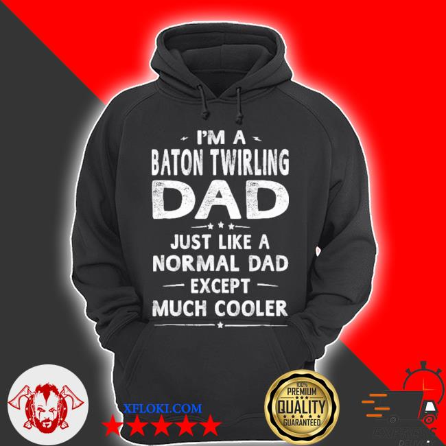 Baton twirling dad like a normal dad except much cooler men s hoodie