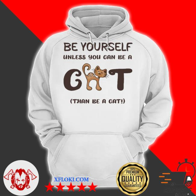 Be yourself unless you can be a cat than be a cat joke hot s hoodie