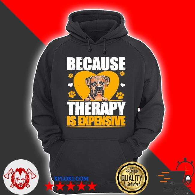 Because therapy is expensive Boxer s hoodie